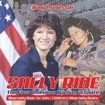 Sally Ride : The First American Woman in Space - Biography Book for Kids   Children's Biography Books