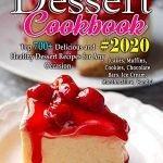 Dessert Cookbook #2020: Top 700+ Delicious and Healthy Dessert Recipes for Any Occasion (Cakes, Muffins, Cookies, Chocolate Bars, Ice Cream, Marshmallow, Candy)