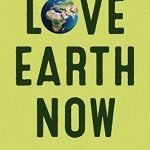 Love Earth Now: The Power of Doing One Thing Every Day (Environment, Green Living, for Fans of Zero Waste Home or Power of Now)